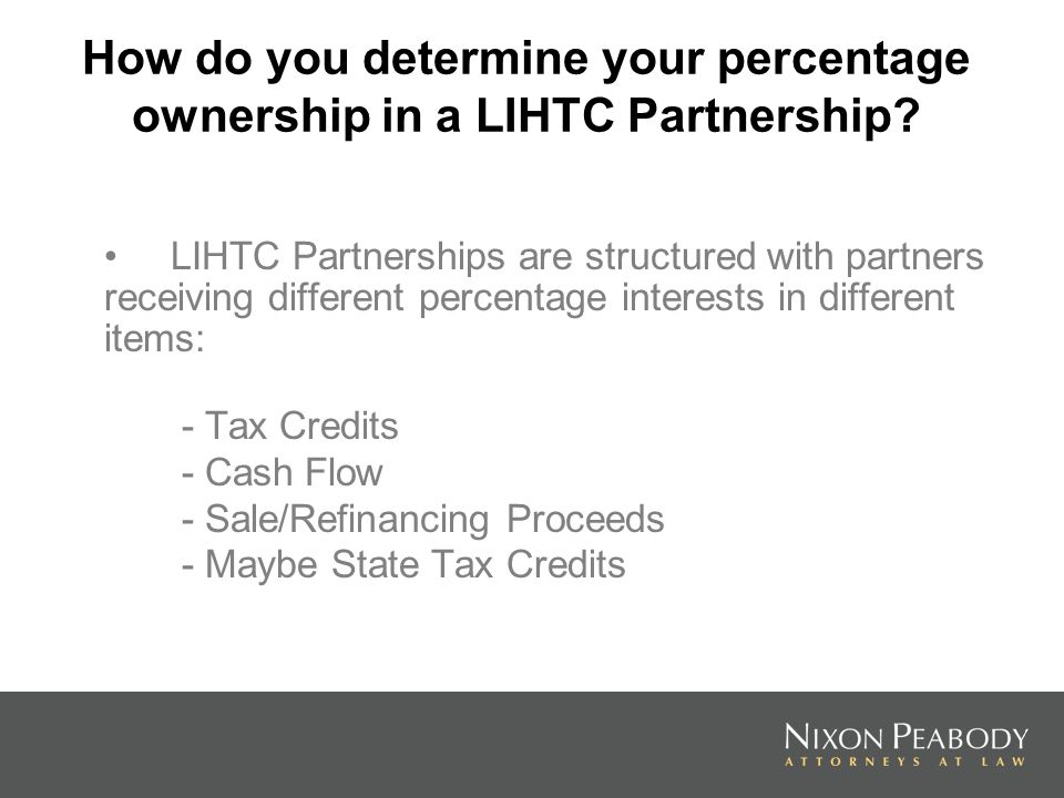 How do you determine your percentage ownership in a LIHTC Partnership? LIHTC Partnerships are structured with partners receiving different percentage