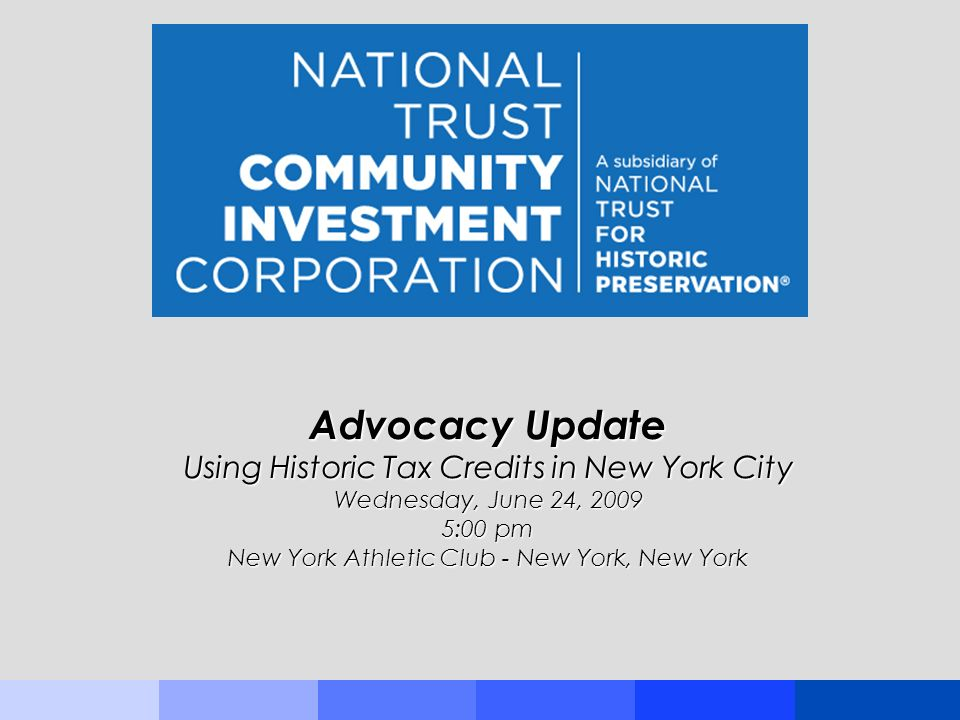 Advocacy Update Using Historic Tax Credits in New York City Wednesday, June 24, 2009 5:00 pm New York Athletic Club - New York, New York