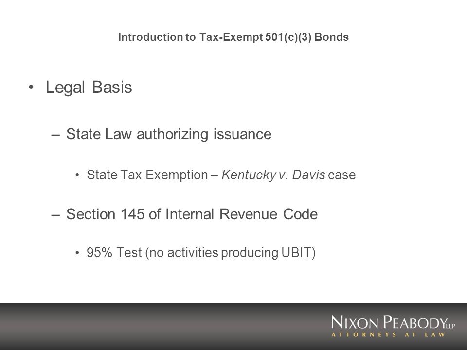 Introduction to Tax-Exempt 501(c)(3) Bonds Legal Basis –State Law authorizing issuance State Tax Exemption – Kentucky v.