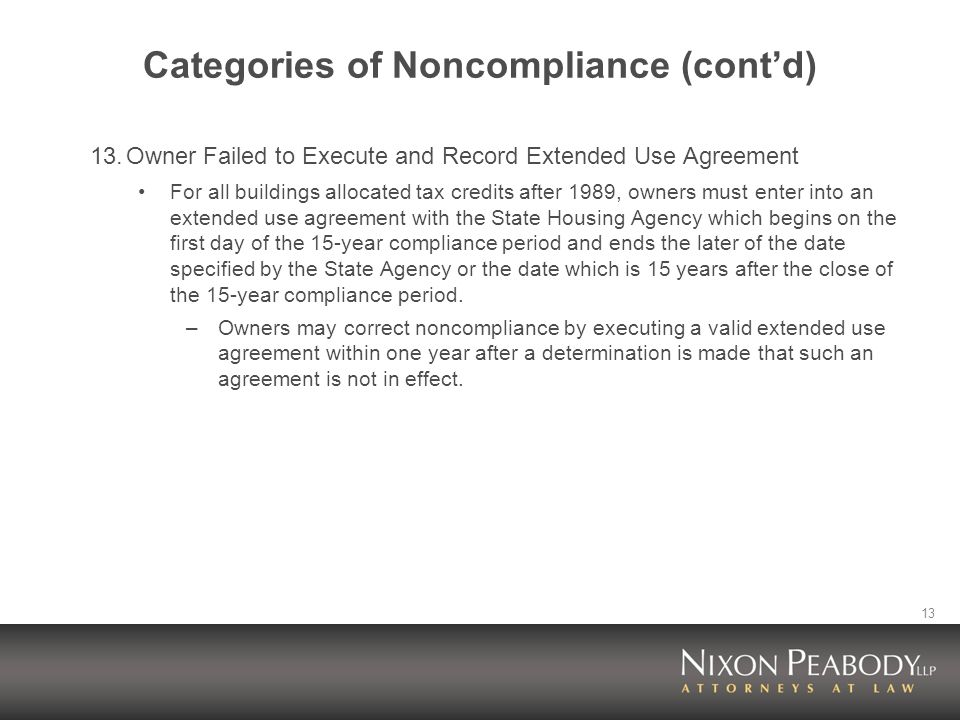 13 Categories of Noncompliance (contd) 13.Owner Failed to Execute and Record Extended Use Agreement For all buildings allocated tax credits after 1989