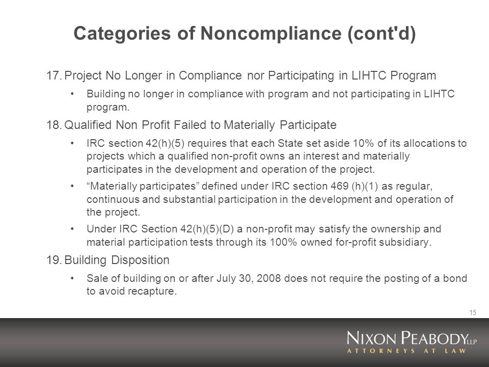 15 Categories of Noncompliance (cont d) 17.Project No Longer in Compliance nor Participating in LIHTC Program Building no longer in compliance with program and not participating in LIHTC program.