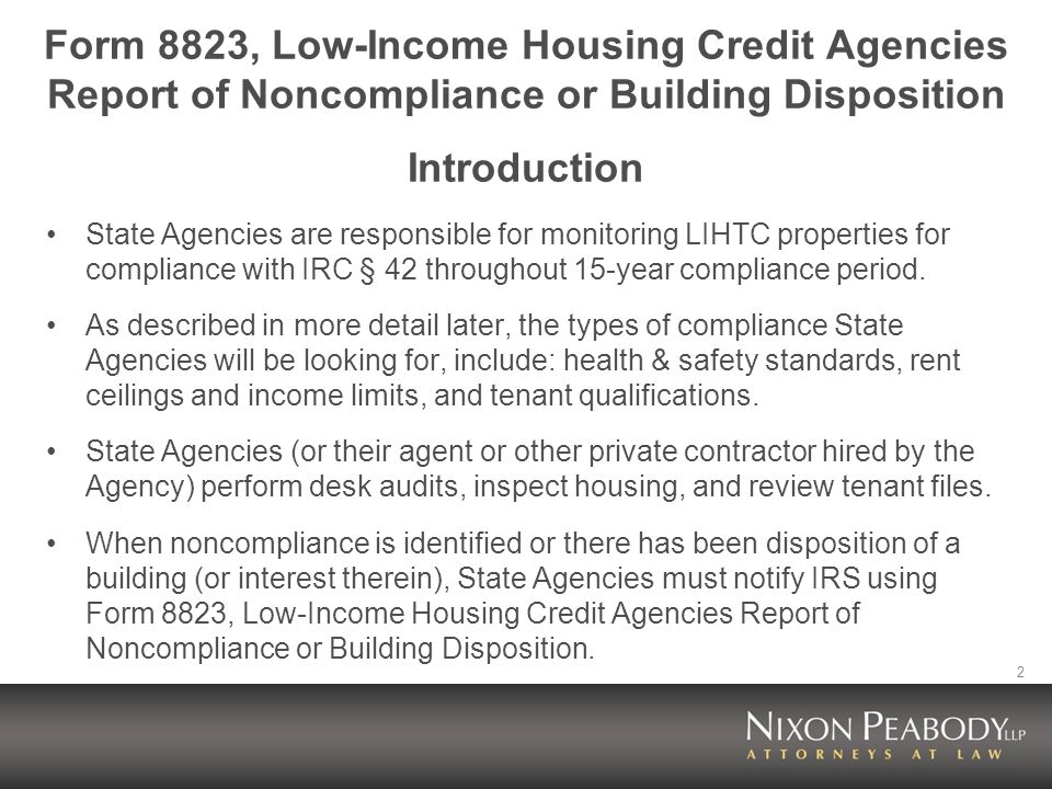 2 Form 8823, Low-Income Housing Credit Agencies Report of Noncompliance or Building Disposition Introduction State Agencies are responsible for monito