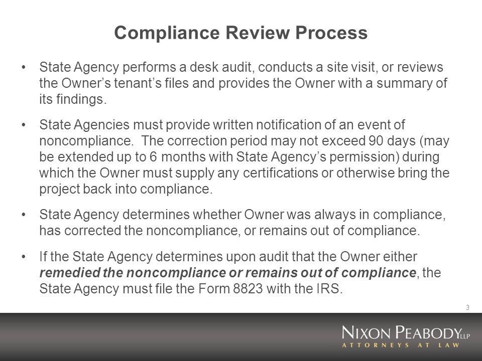 3 Compliance Review Process State Agency performs a desk audit, conducts a site visit, or reviews the Owners tenants files and provides the Owner with