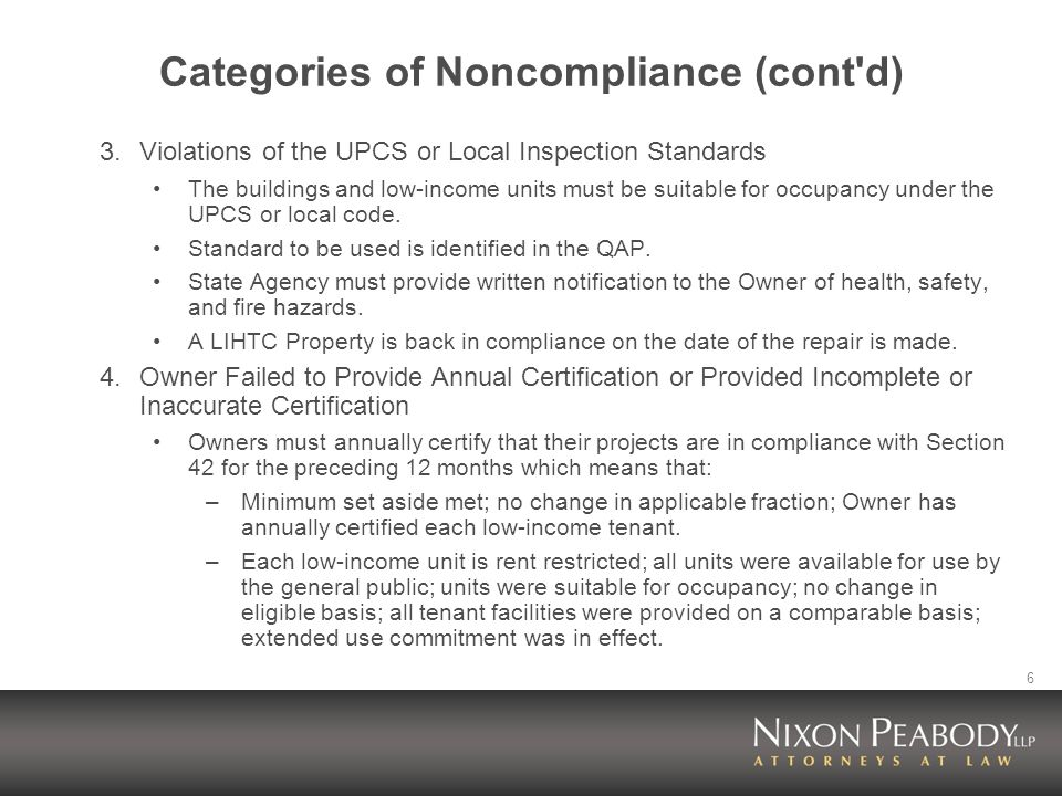 6 Categories of Noncompliance (cont d) 3.Violations of the UPCS or Local Inspection Standards The buildings and low-income units must be suitable for occupancy under the UPCS or local code.