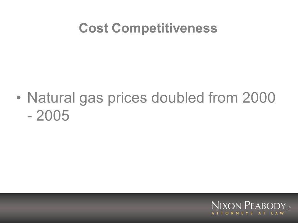 Cost Competitiveness Natural gas prices doubled from 2000 - 2005