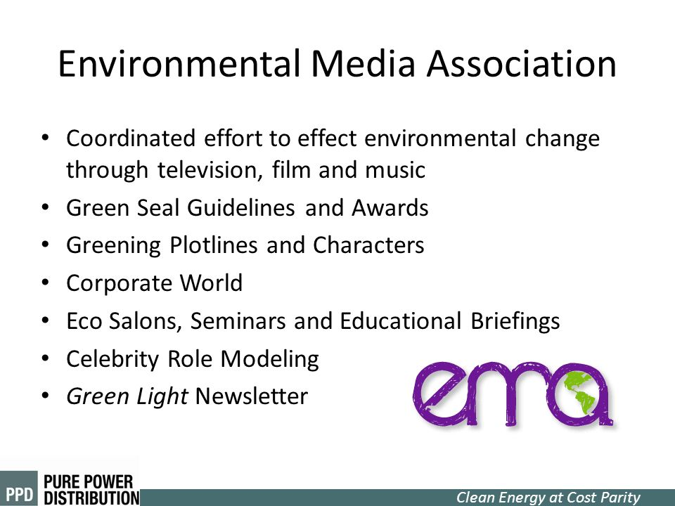 Clean Energy at Cost Parity Coordinated effort to effect environmental change through television, film and music Green Seal Guidelines and Awards Gree