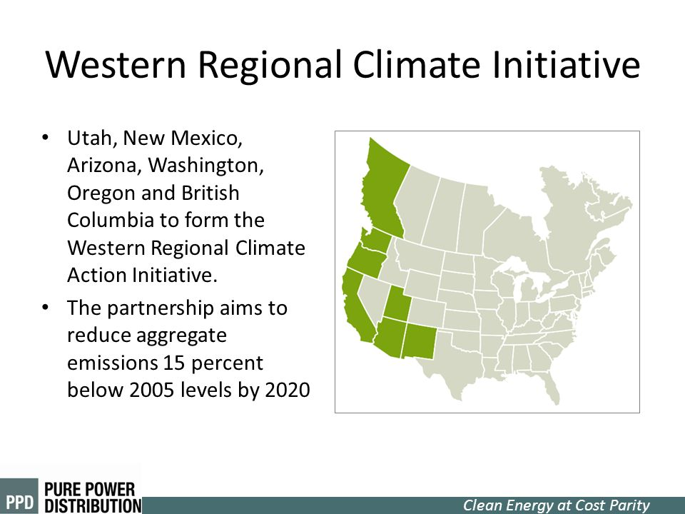 Clean Energy at Cost Parity Utah, New Mexico, Arizona, Washington, Oregon and British Columbia to form the Western Regional Climate Action Initiative.