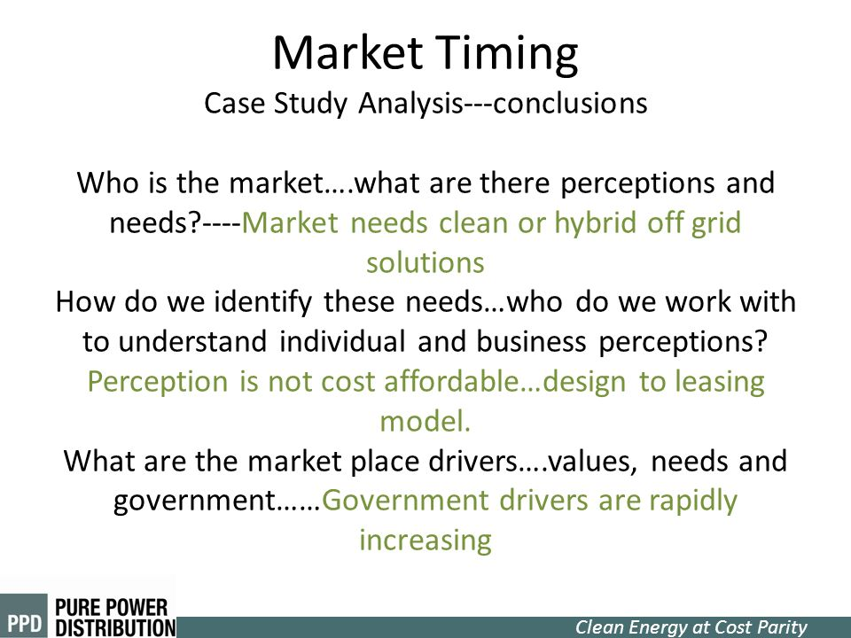 Clean Energy at Cost Parity Market Timing Case Study Analysis---conclusions Who is the market….what are there perceptions and needs?----Market needs c