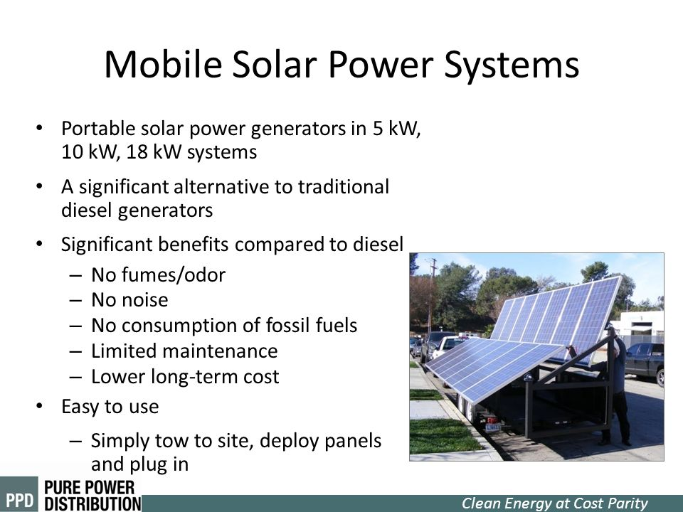 Clean Energy at Cost Parity Mobile Solar Power Systems Portable solar power generators in 5 kW, 10 kW, 18 kW systems A significant alternative to trad