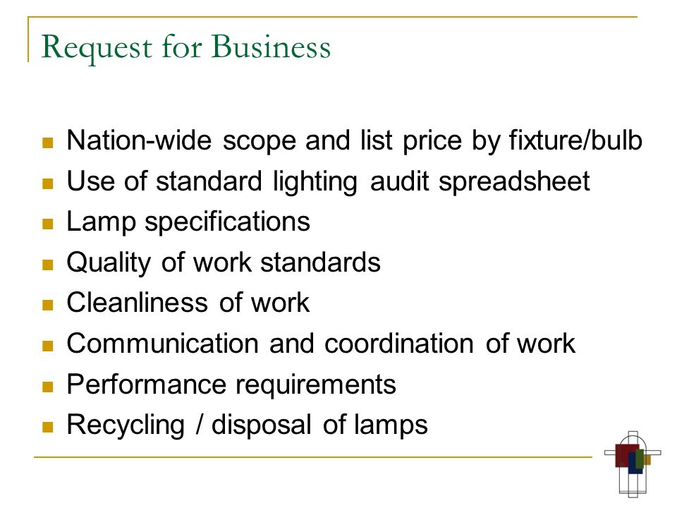 Request for Business Nation-wide scope and list price by fixture/bulb Use of standard lighting audit spreadsheet Lamp specifications Quality of work s