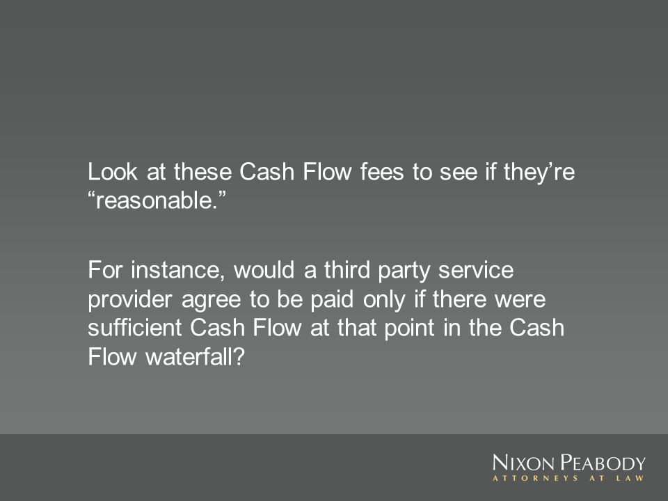 Look at these Cash Flow fees to see if theyre reasonable.