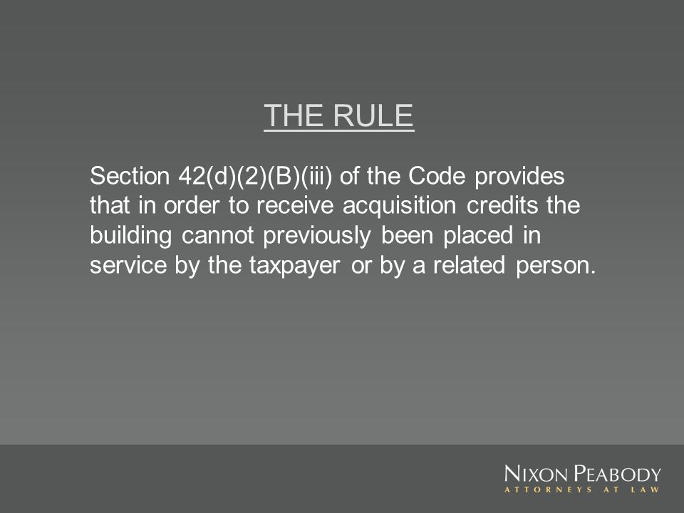 THE RULE Section 42(d)(2)(B)(iii) of the Code provides that in order to receive acquisition credits the building cannot previously been placed in service by the taxpayer or by a related person.