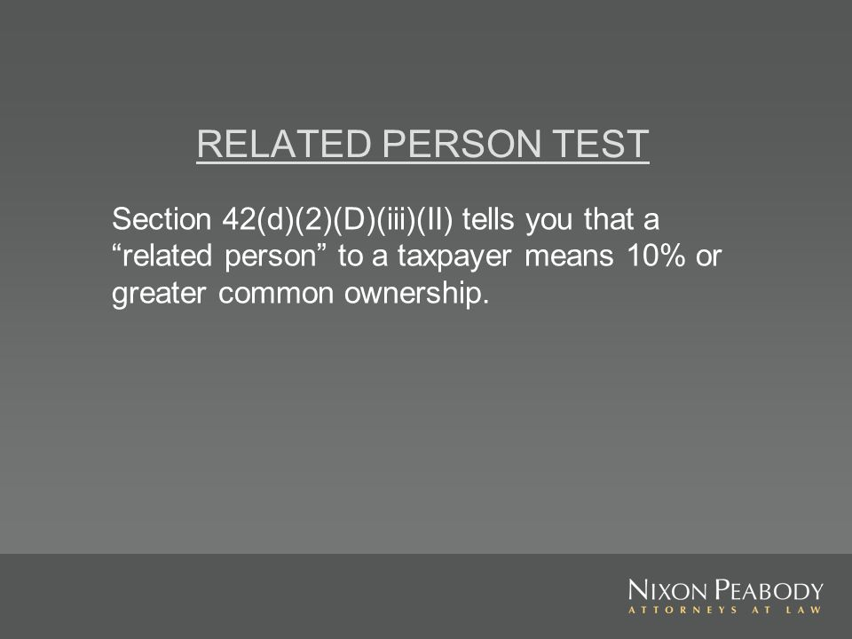 RELATED PERSON TEST Section 42(d)(2)(D)(iii)(II) tells you that a related person to a taxpayer means 10% or greater common ownership.
