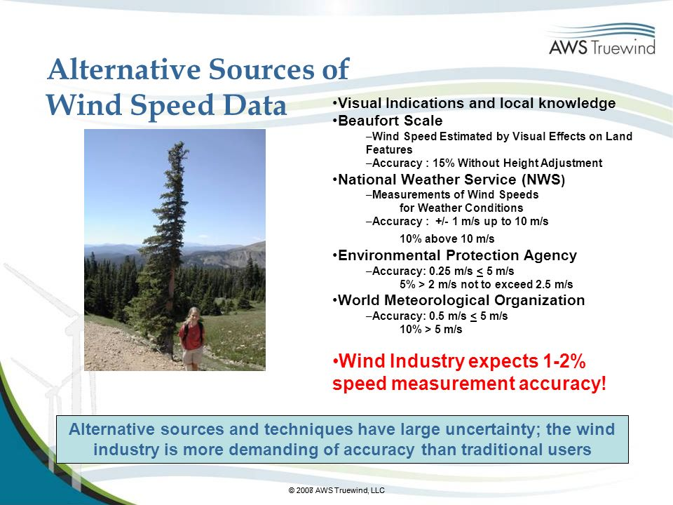 © 2007 AWS Truewind, LLC© 2008 AWS Truewind, LLC Alternative Sources of Wind Speed Data Alternative sources and techniques have large uncertainty; the