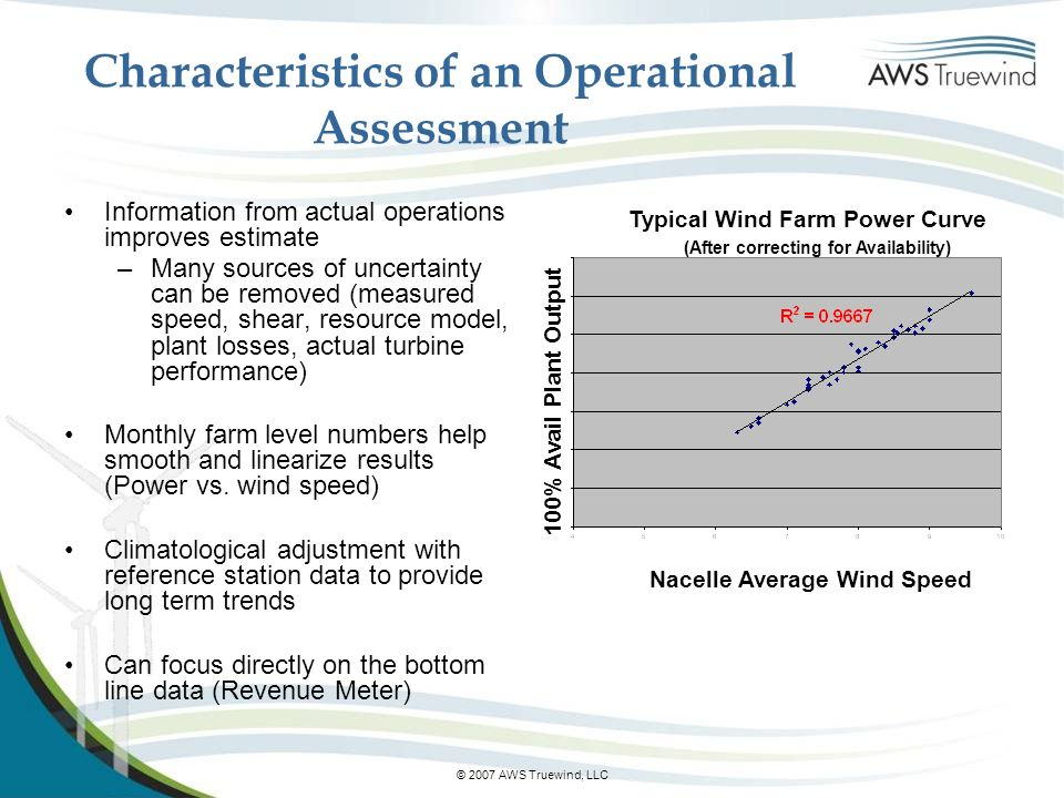 © 2007 AWS Truewind, LLC Characteristics of an Operational Assessment Information from actual operations improves estimate –Many sources of uncertaint