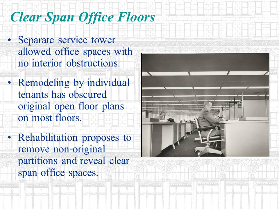 Clear Span Office Floors Separate service tower allowed office spaces with no interior obstructions.
