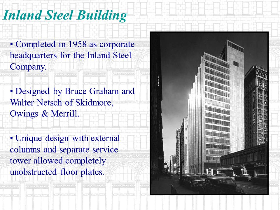 Completed in 1958 as corporate headquarters for the Inland Steel Company. Designed by Bruce Graham and Walter Netsch of Skidmore, Owings & Merrill. Un