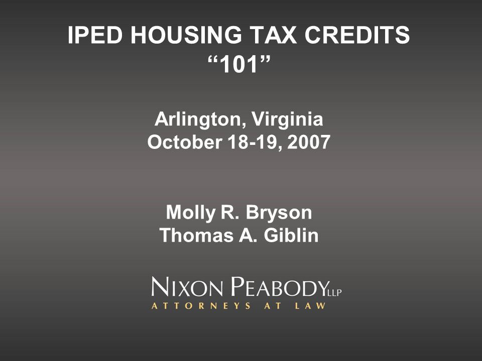 IPED HOUSING TAX CREDITS 101 Arlington, Virginia October 18-19, 2007 Molly R.