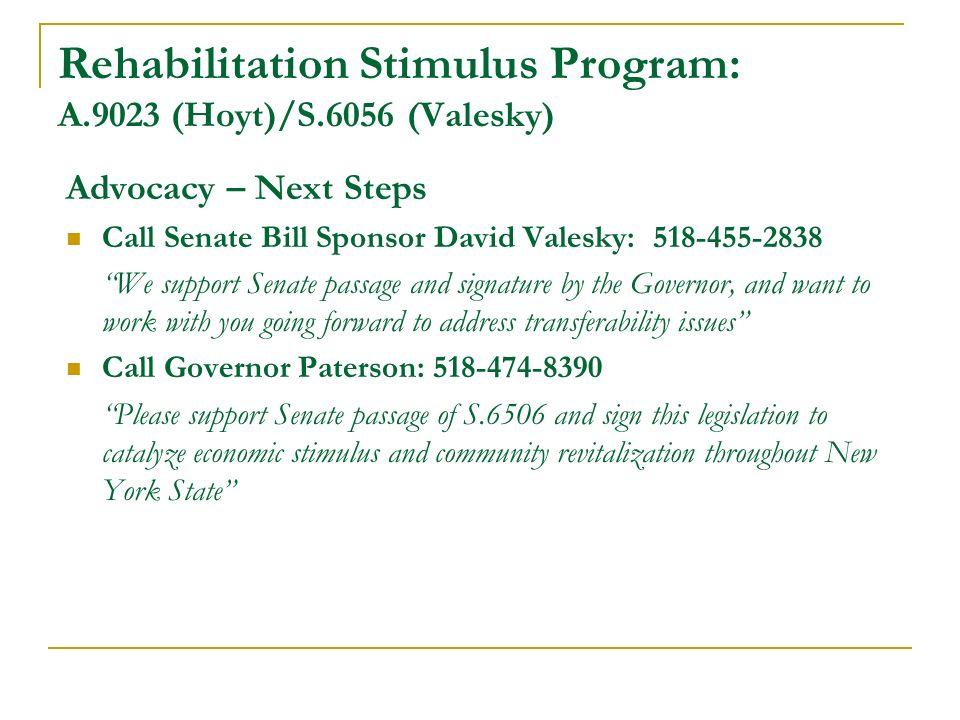 Rehabilitation Stimulus Program: A.9023 (Hoyt)/S.6056 (Valesky) Advocacy – Next Steps Call Senate Bill Sponsor David Valesky: 518-455-2838 We support
