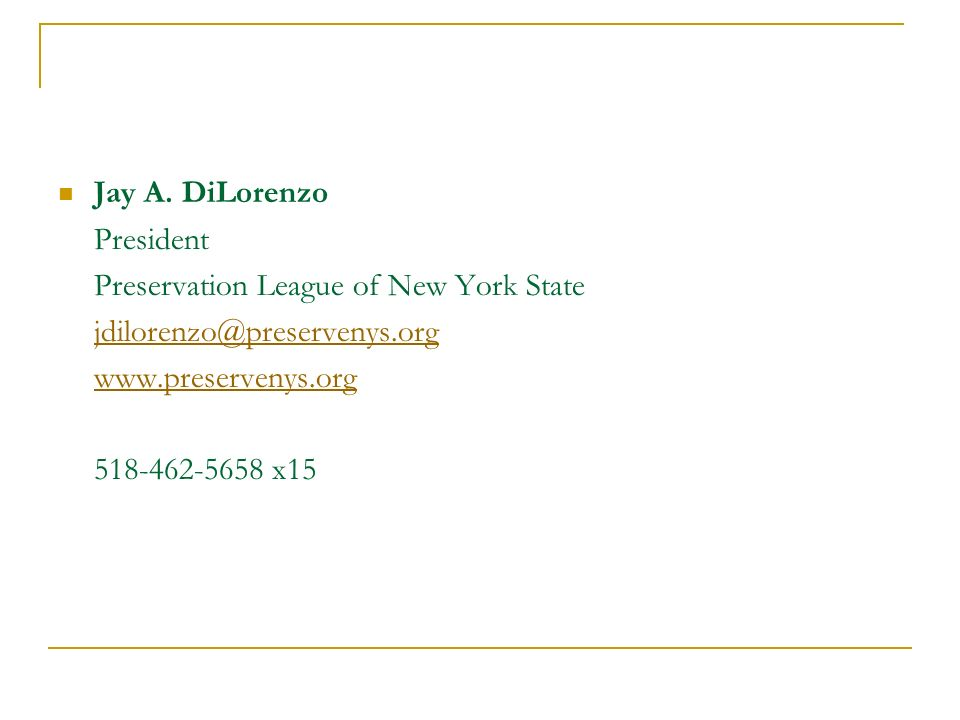 Jay A. DiLorenzo President Preservation League of New York State jdilorenzo@preservenys.org www.preservenys.org 518-462-5658 x15
