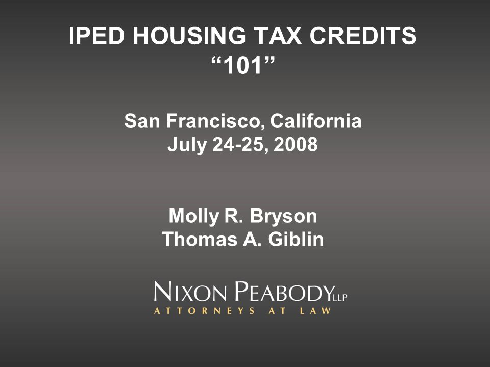 IPED HOUSING TAX CREDITS 101 San Francisco, California July 24-25, 2008 Molly R.