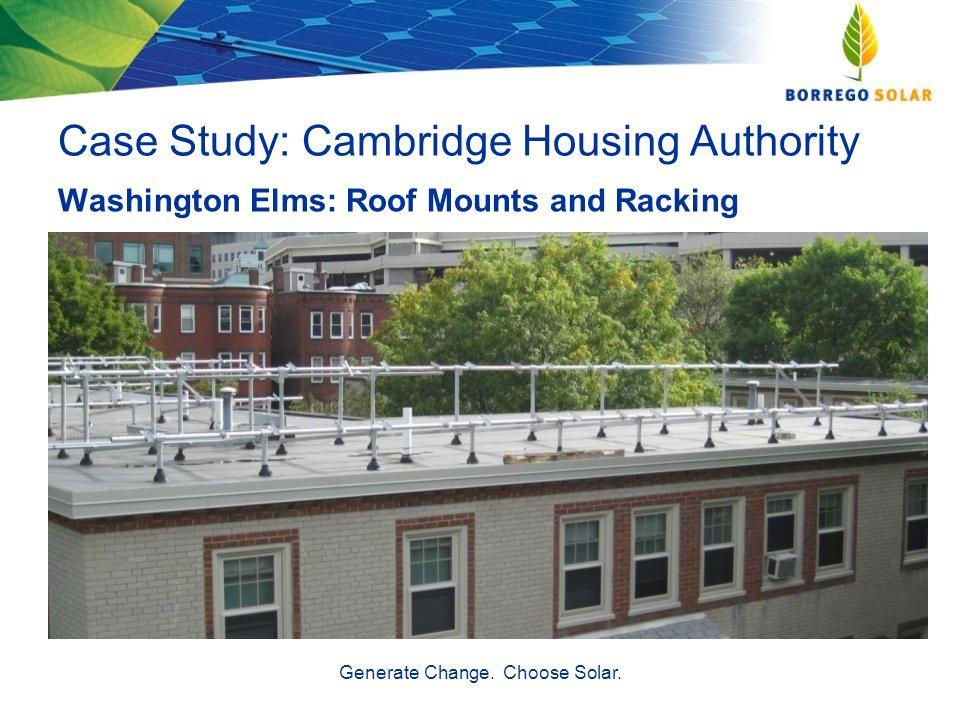 Case Study: Cambridge Housing Authority Washington Elms: Roof Mounts and Racking Generate Change. Choose Solar.