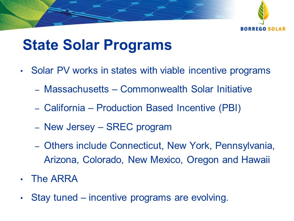 Solar PV works in states with viable incentive programs – Massachusetts – Commonwealth Solar Initiative – California – Production Based Incentive (PBI