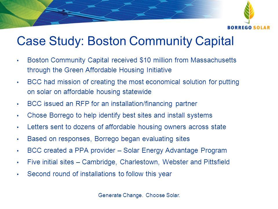 Generate Change. Choose Solar. Case Study: Boston Community Capital Boston Community Capital received $10 million from Massachusetts through the Green