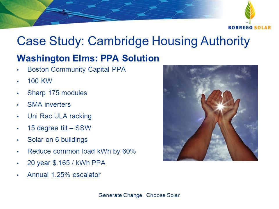 Generate Change. Choose Solar. Case Study: Cambridge Housing Authority Washington Elms: PPA Solution Boston Community Capital PPA 100 KW Sharp 175 mod