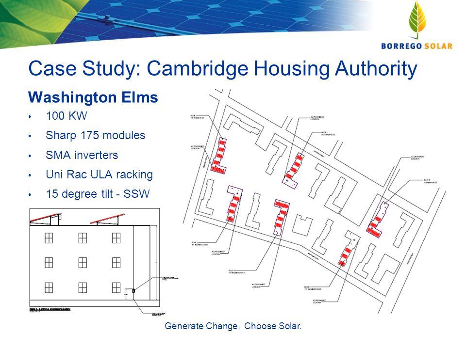 Case Study: Cambridge Housing Authority Washington Elms Generate Change. Choose Solar. 100 KW Sharp 175 modules SMA inverters Uni Rac ULA racking 15 d