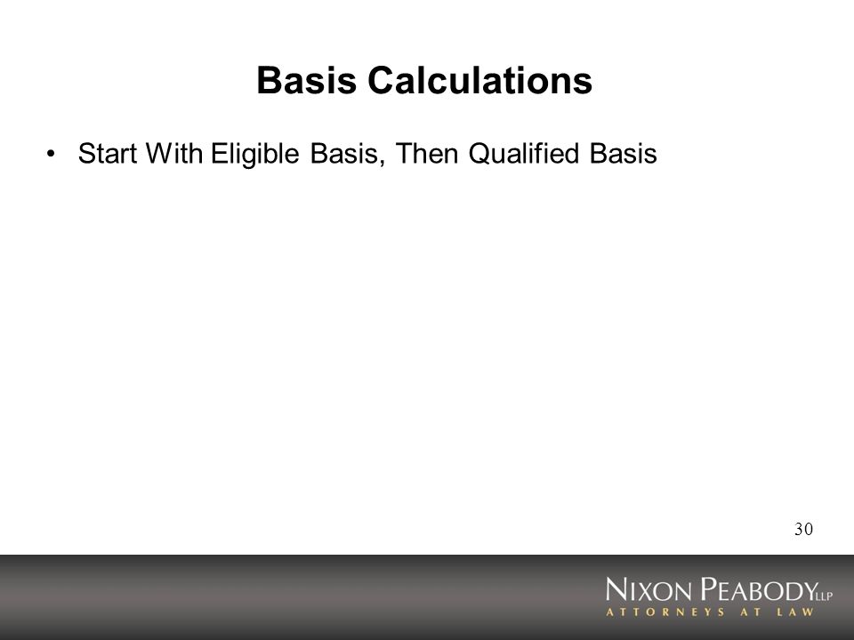 30 Basis Calculations Start With Eligible Basis, Then Qualified Basis