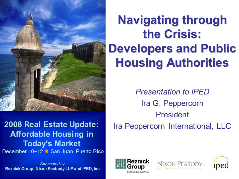 Navigating through the Crisis: Developers and Public Housing Authorities Presentation to IPED Ira G.