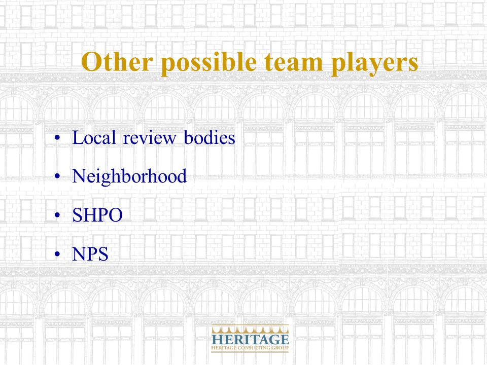 Other possible team players Local review bodies Neighborhood SHPO NPS