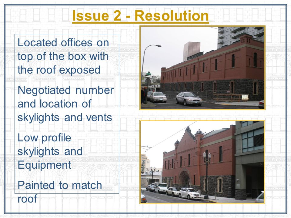 Issue 2 - Resolution Located offices on top of the box with the roof exposed Negotiated number and location of skylights and vents Low profile skyligh