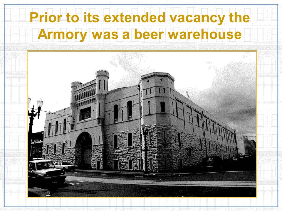 Prior to its extended vacancy the Armory was a beer warehouse