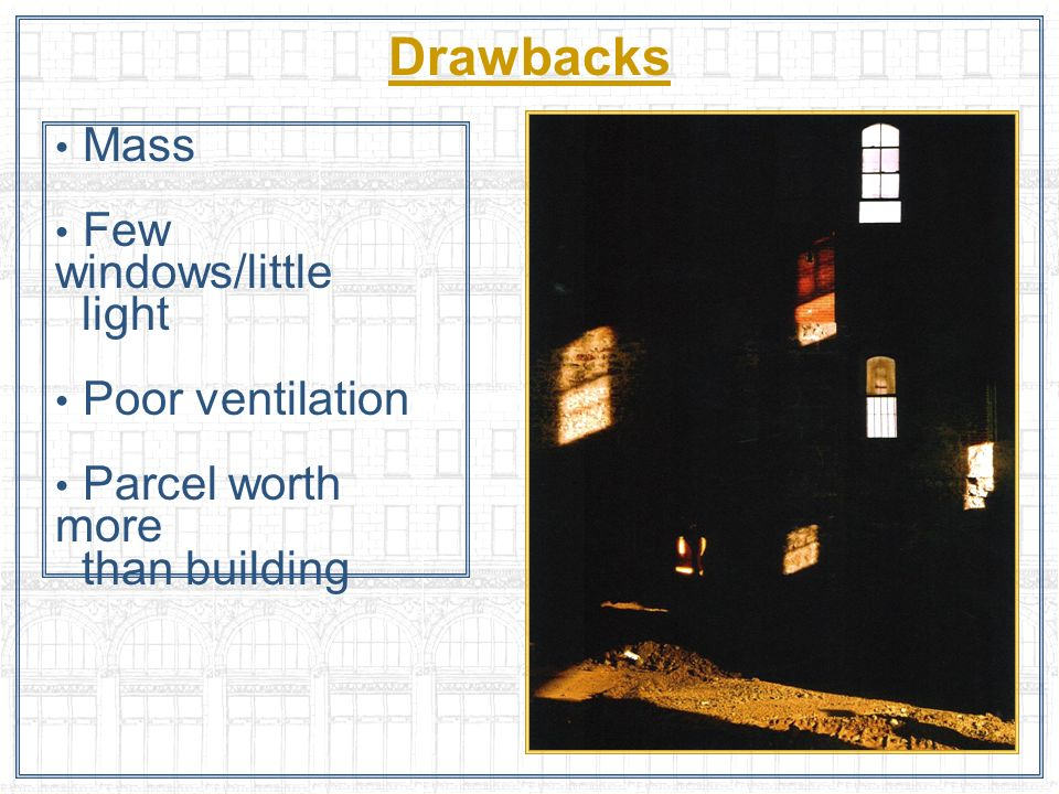 Drawbacks Mass Few windows/little light Poor ventilation Parcel worth more than building