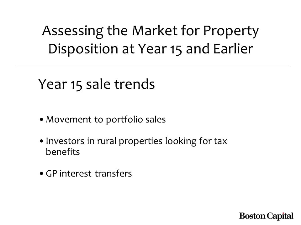 Assessing the Market for Property Disposition at Year 15 and Earlier Year 15 sale trends Movement to portfolio sales Investors in rural properties looking for tax benefits GP interest transfers