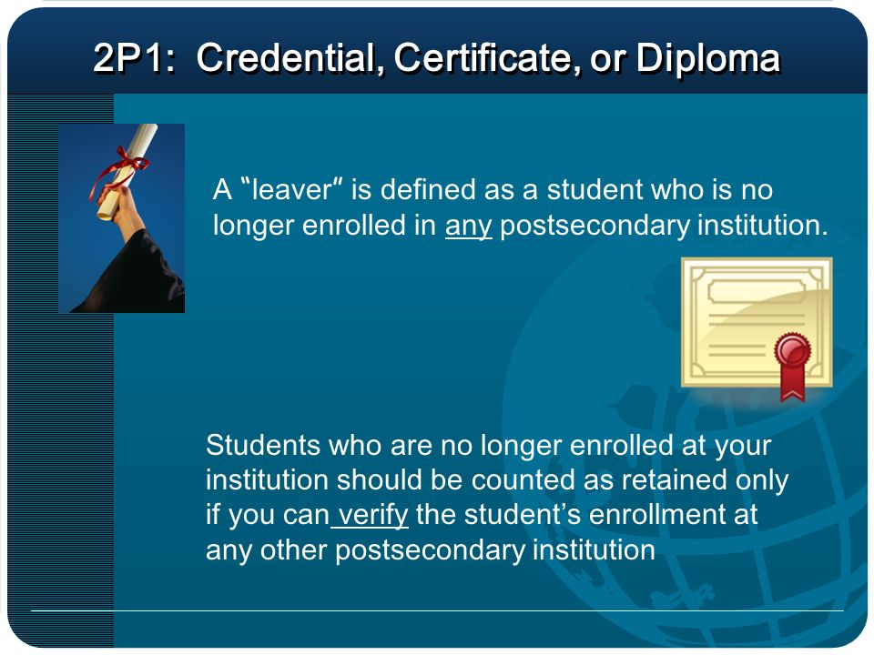 A leaver is defined as a student who is no longer enrolled in any postsecondary institution.