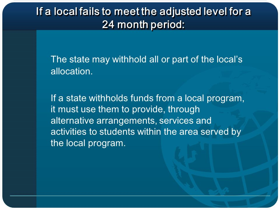 If a local fails to meet the adjusted level for a 24 month period: The state may withhold all or part of the locals allocation.
