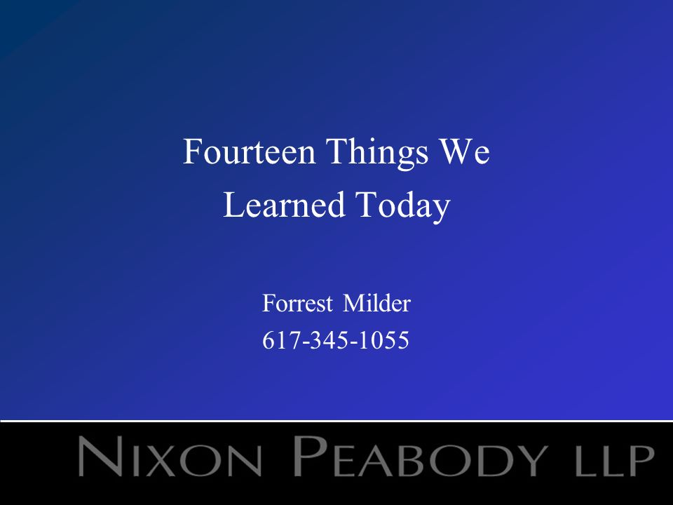 Fourteen Things We Learned Today Forrest Milder 617-345-1055