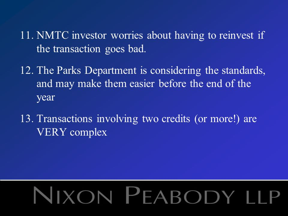 11.NMTC investor worries about having to reinvest if the transaction goes bad. 12.The Parks Department is considering the standards, and may make them