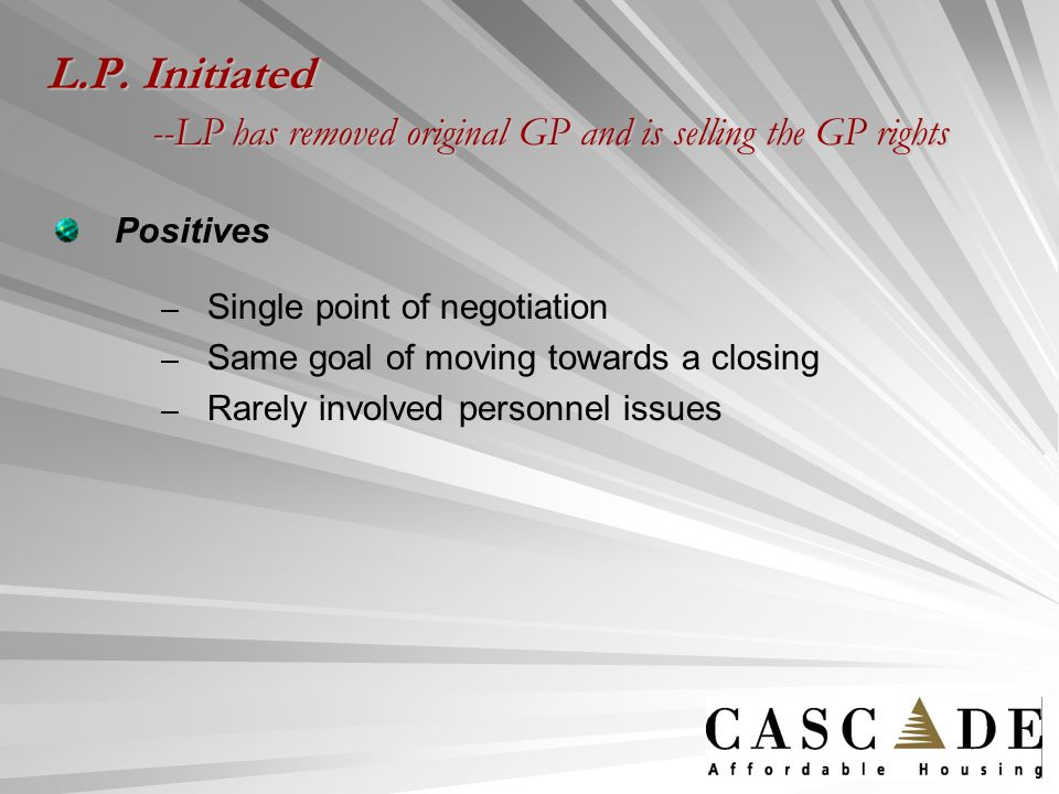 L.P. Initiated --LP has removed original GP and is selling the GP rights Positives – – Single point of negotiation – – Same goal of moving towards a c