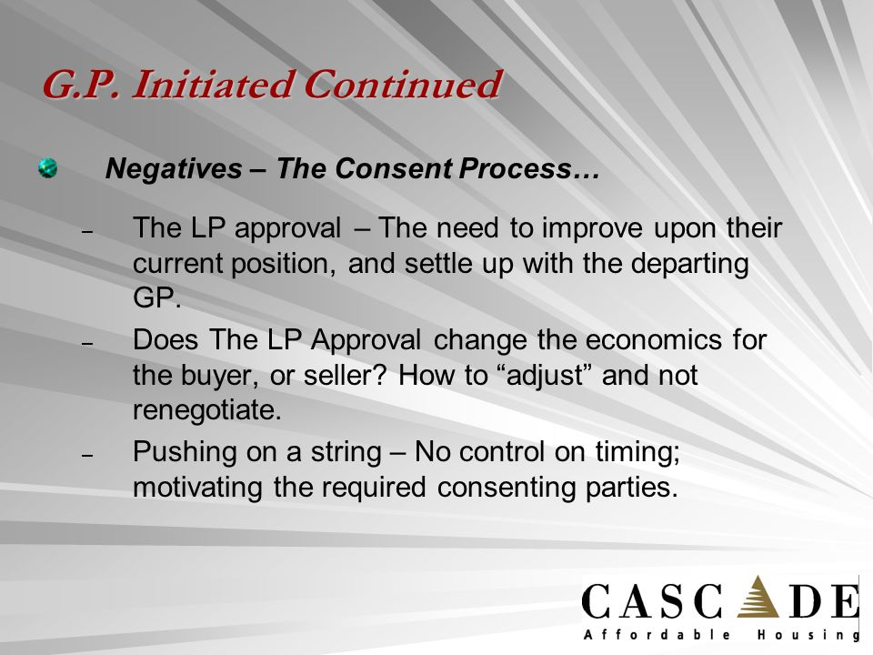 G.P. Initiated Continued Negatives – The Consent Process… – – The LP approval – The need to improve upon their current position, and settle up with th