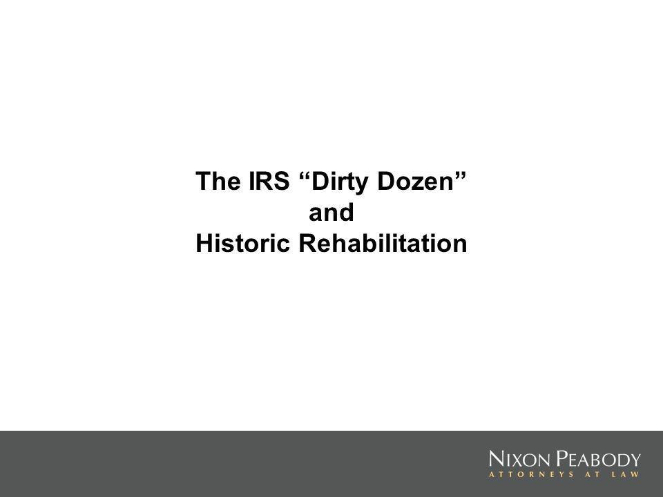 The IRS Dirty Dozen and Historic Rehabilitation