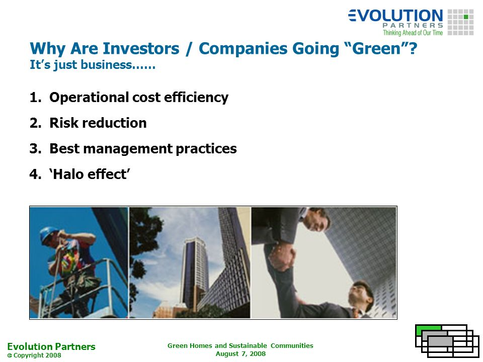 Evolution Partners Copyright 2008 Green Homes and Sustainable Communities August 7, 2008 Why Are Investors / Companies Going Green.