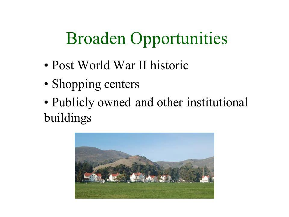 Broaden Opportunities Post World War II historic Shopping centers Publicly owned and other institutional buildings