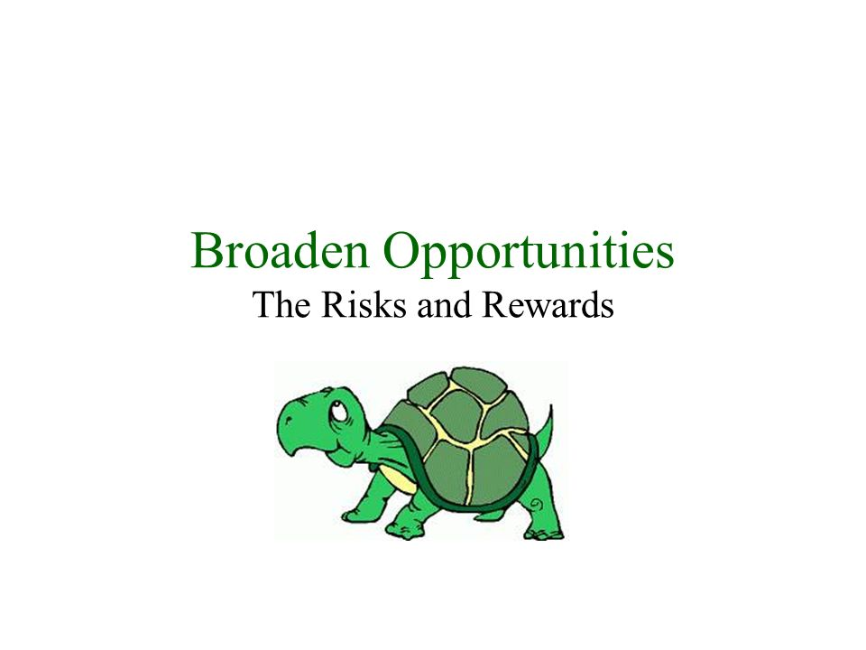 Broaden Opportunities The Risks and Rewards