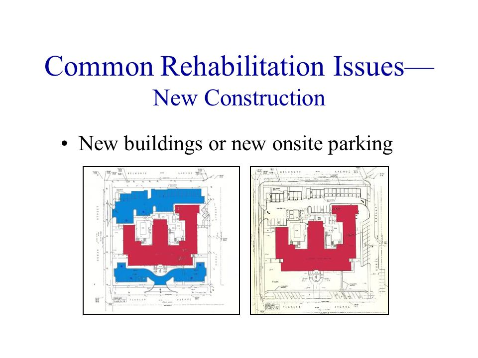 Common Rehabilitation Issues New Construction New buildings or new onsite parking