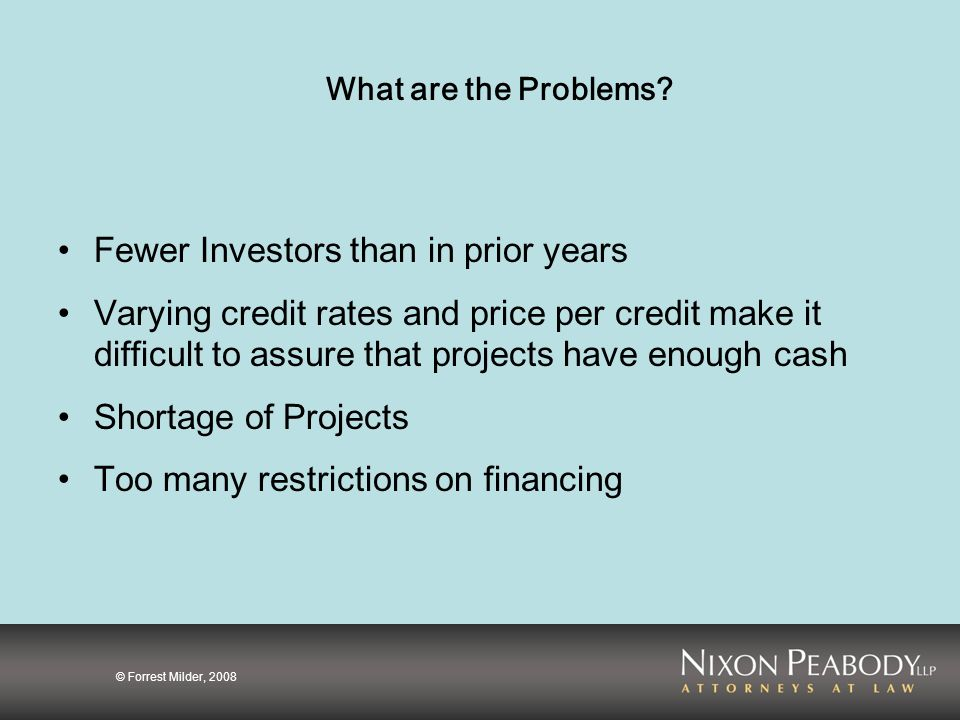 © Forrest Milder, 2008 What are the Problems? Fewer Investors than in prior years Varying credit rates and price per credit make it difficult to assur