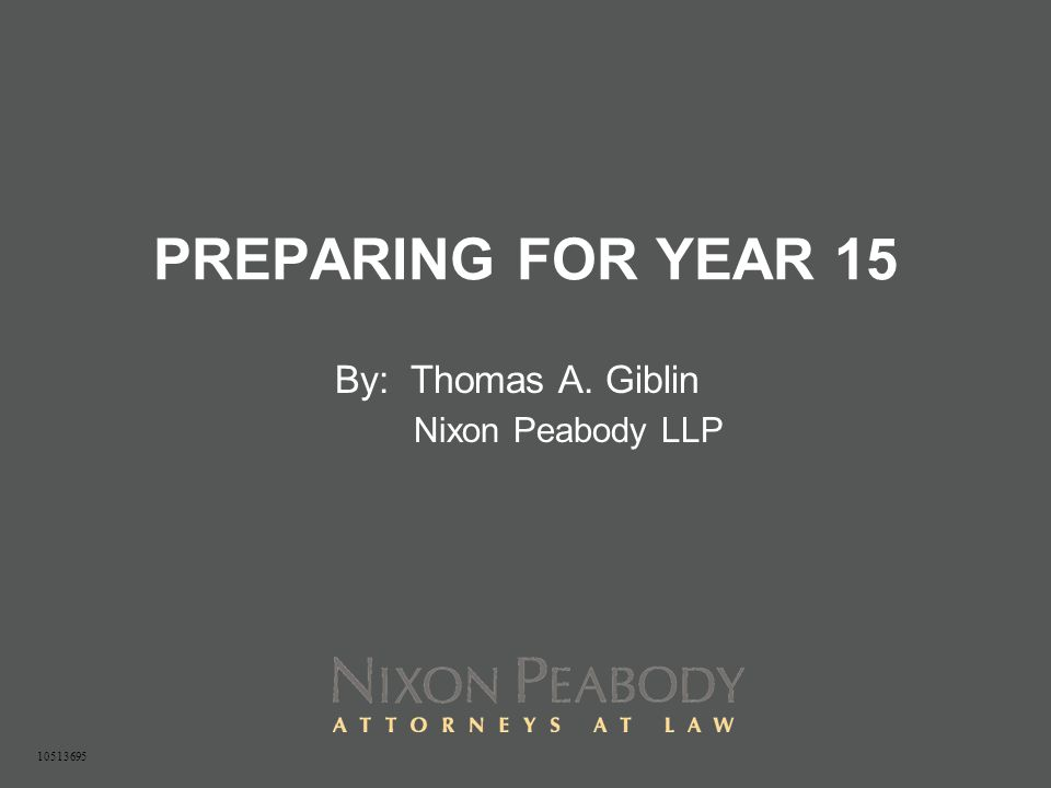 PREPARING FOR YEAR 15 By: Thomas A. Giblin Nixon Peabody LLP